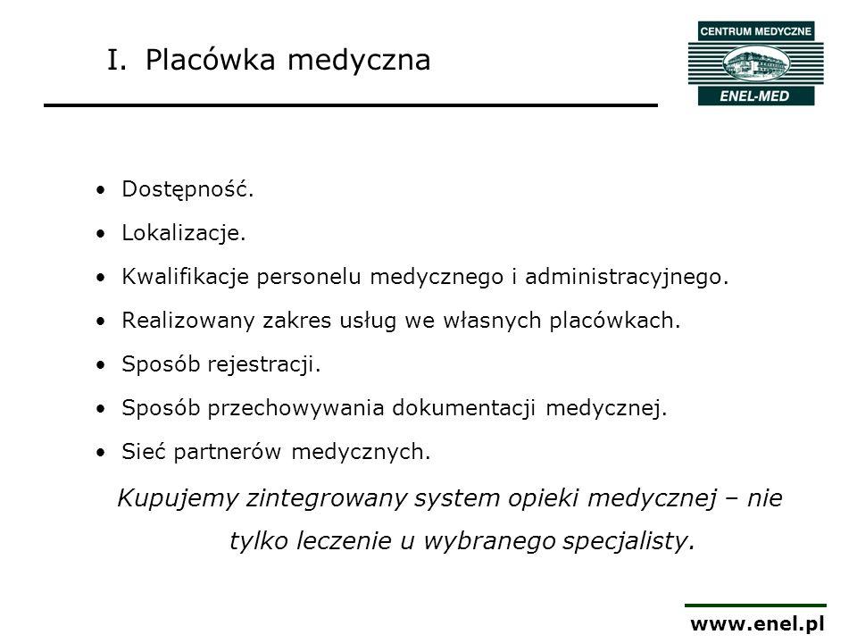 www.enel.pl I.Placówka medyczna Dostępność. Lokalizacje. Kwalifikacje personelu medycznego i administracyjnego. Realizowany zakres usług we własnych p