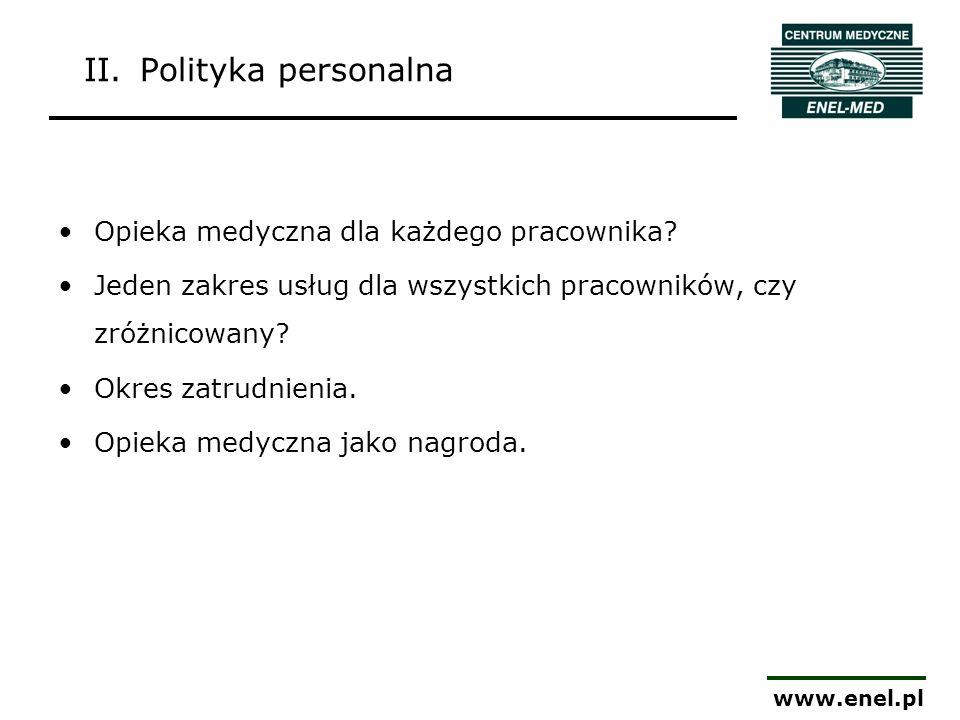 www.enel.pl Opieka medyczna dla każdego pracownika? Jeden zakres usług dla wszystkich pracowników, czy zróżnicowany? Okres zatrudnienia. Opieka medycz