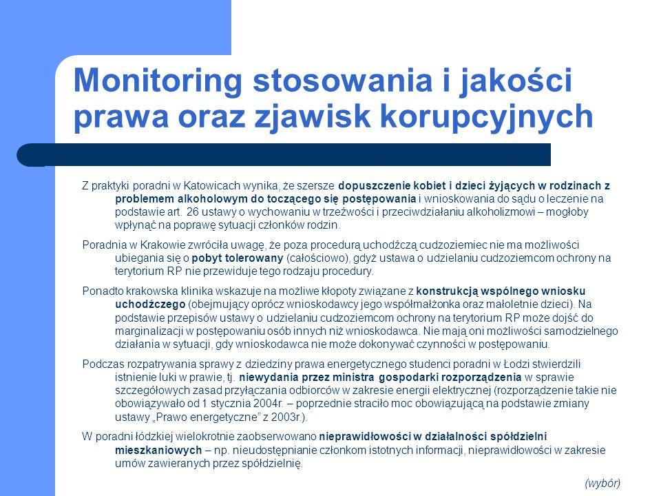 Monitoring stosowania i jakości prawa oraz zjawisk korupcyjnych Z praktyki poradni w Katowicach wynika, że szersze dopuszczenie kobiet i dzieci żyjących w rodzinach z problemem alkoholowym do toczącego się postępowania i wnioskowania do sądu o leczenie na podstawie art.