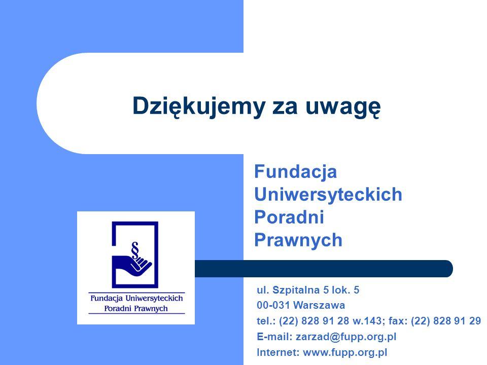 Dziękujemy za uwagę Fundacja Uniwersyteckich Poradni Prawnych ul.