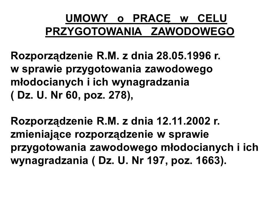 UMOWY o PRACĘ w CELU PRZYGOTOWANIA ZAWODOWEGO Rozporządzenie R.M. z dnia 28.05.1996 r. w sprawie przygotowania zawodowego młodocianych i ich wynagradz