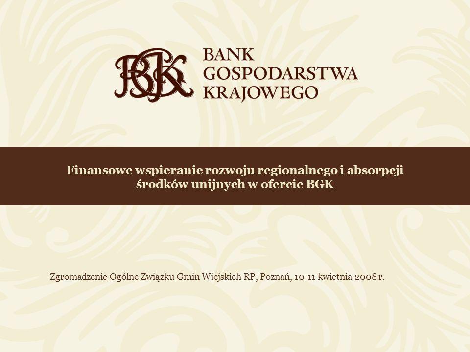 2 Finansowe wspieranie rozwoju regionalnego i absorpcji środków unijnych w ofercie BGK Bank Gospodarstwa Krajowego Bank jako państwowa instytucja finansowa o dużej wiarygodności specjalizuje się w obsłudze sektora finansów publicznych.