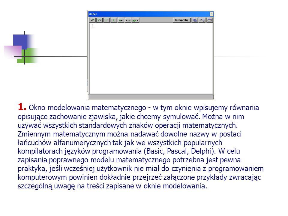 1. Okno modelowania matematycznego - w tym oknie wpisujemy równania opisujące zachowanie zjawiska, jakie chcemy symulować. Można w nim używać wszystki