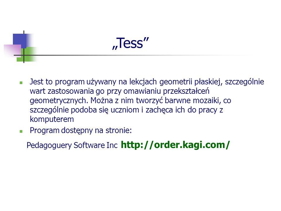 Tess Jest to program używany na lekcjach geometrii płaskiej, szczególnie wart zastosowania go przy omawianiu przekształceń geometrycznych. Można z nim