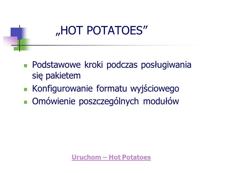HOT POTATOES Podstawowe kroki podczas posługiwania się pakietem Konfigurowanie formatu wyjściowego Omówienie poszczególnych modułów Uruchom – Hot Pota