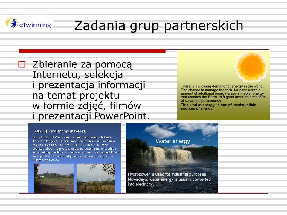Zadania grup partnerskich Zbieranie za pomocą Internetu, selekcja i prezentacja informacji na temat projektu w formie zdjęć, filmów i prezentacji Powe