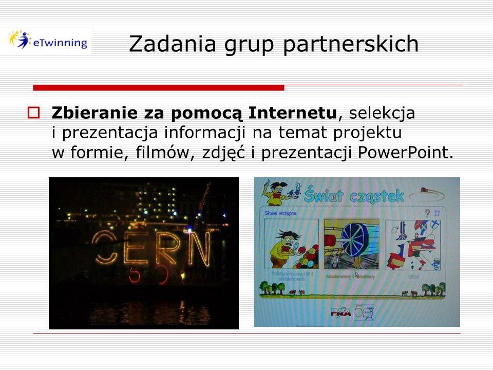 Zbieranie za pomocą Internetu, selekcja i prezentacja informacji na temat projektu w formie, filmów, zdjęć i prezentacji PowerPoint. Zadania grup part