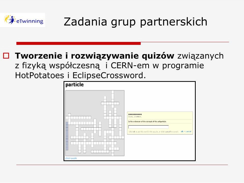 Tworzenie i rozwiązywanie quizów związanych z fizyką współczesną i CERN-em w programie HotPotatoes i EclipseCrossword. Zadania grup partnerskich