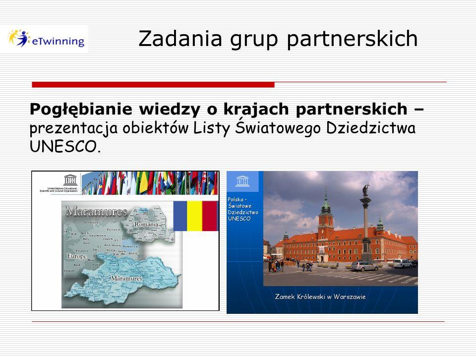 Zadania grup partnerskich Pogłębianie wiedzy o krajach partnerskich – prezentacja obiektów Listy Światowego Dziedzictwa UNESCO.