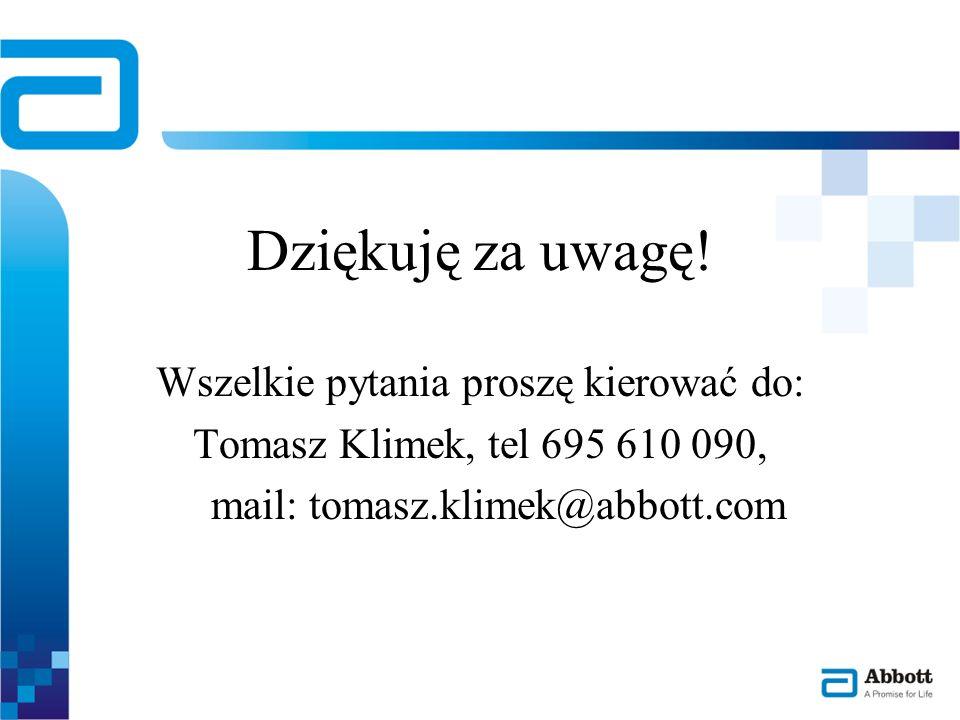 Dziękuję za uwagę! Wszelkie pytania proszę kierować do: Tomasz Klimek, tel 695 610 090, mail: tomasz.klimek@abbott.com
