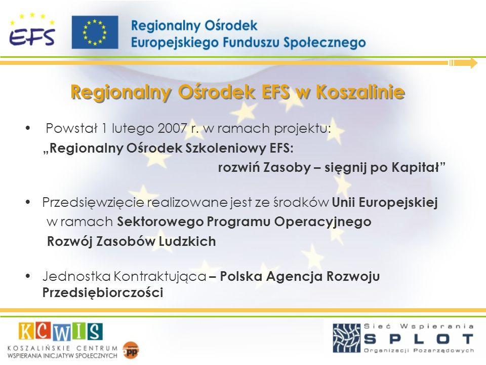 Regionalny Ośrodek EFS w Koszalinie Jest instytucją świadczącą nieodpłatną pomoc:Jest instytucją świadczącą nieodpłatną pomoc: informacyjną, szkoleniową i doradczą w zakresie przygotowywania i realizacji projektów do Europejskiego Funduszu Społecznego.