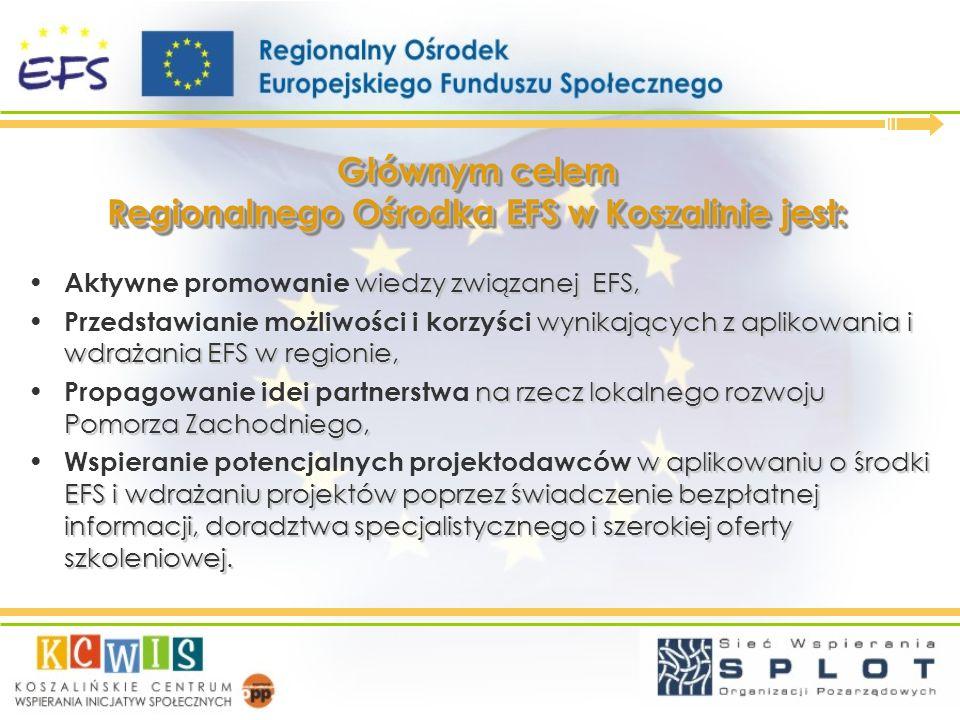 Głównym celem Regionalnego Ośrodka EFS w Koszalinie jest: wiedzy związanej EFS, Aktywne promowanie wiedzy związanej EFS, wynikających z aplikowania i