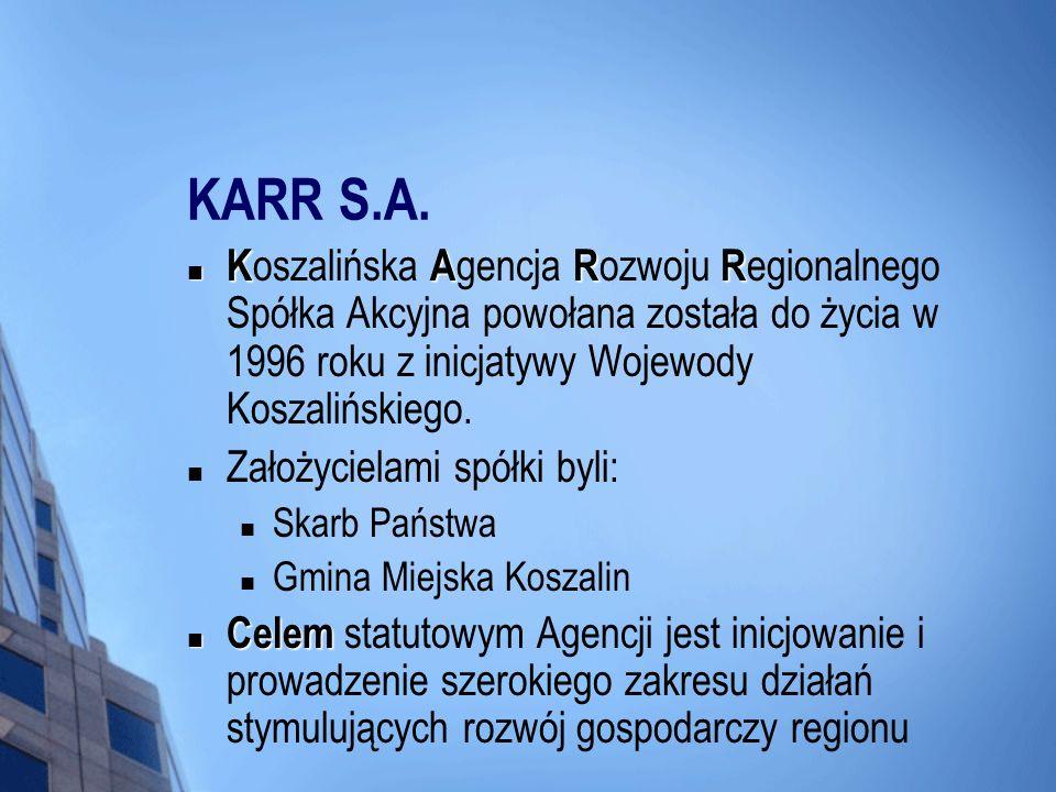KARR S.A. KARR K oszalińska A gencja R ozwoju R egionalnego Spółka Akcyjna powołana została do życia w 1996 roku z inicjatywy Wojewody Koszalińskiego.