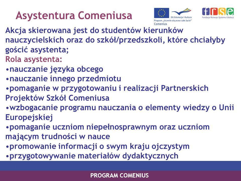 Asystentura Comeniusa Akcja skierowana jest do studentów kierunków nauczycielskich oraz do szkół/przedszkoli, które chciałyby gościć asystenta; Rola a
