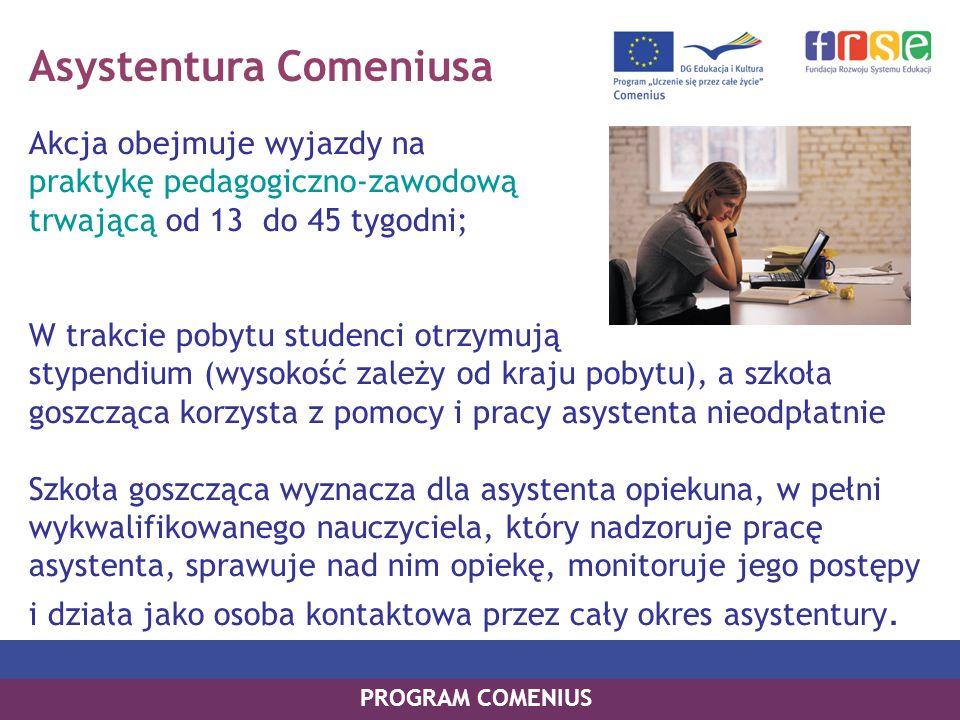 Asystentura Comeniusa Akcja obejmuje wyjazdy na praktykę pedagogiczno-zawodową trwającą od 13 do 45 tygodni; W trakcie pobytu studenci otrzymują stype