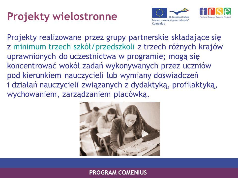 Projekty wielostronne Projekty realizowane przez grupy partnerskie składające się z minimum trzech szkół/przedszkoli z trzech różnych krajów uprawnion
