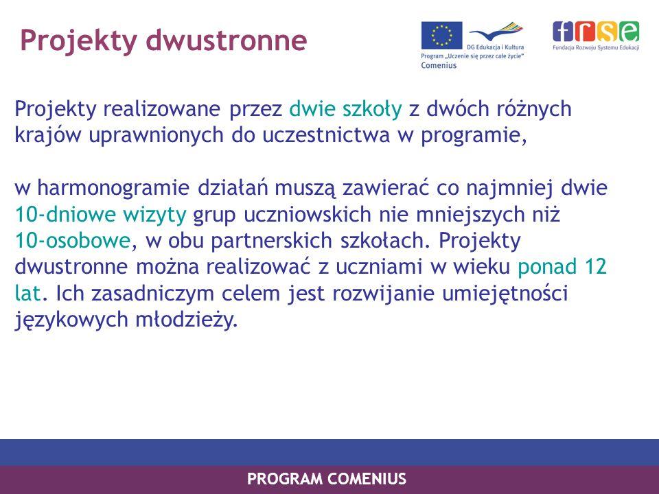 Projekty dwustronne Projekty realizowane przez dwie szkoły z dwóch różnych krajów uprawnionych do uczestnictwa w programie, w harmonogramie działań mu