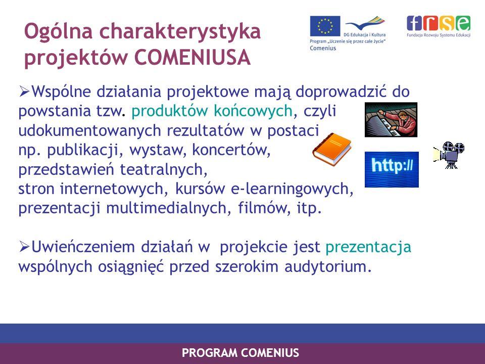 Ogólna charakterystyka projektów COMENIUSA Wspólne działania projektowe mają doprowadzić do powstania tzw. produktów końcowych, czyli udokumentowanych