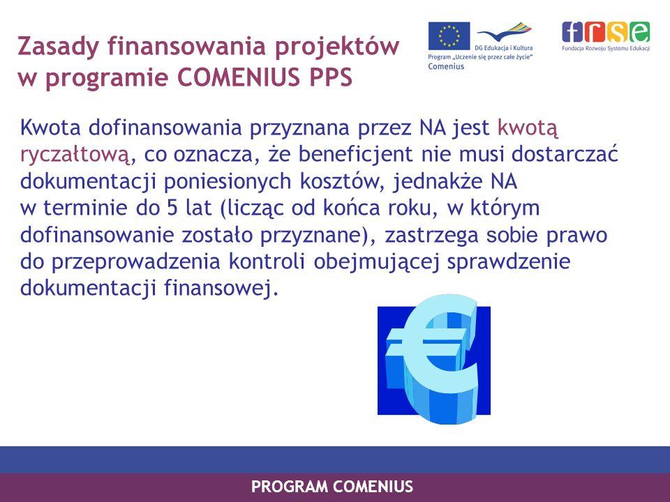 Zasady finansowania projektów w programie COMENIUS PPS Kwota dofinansowania przyznana przez NA jest kwotą ryczałtową, co oznacza, że beneficjent nie m