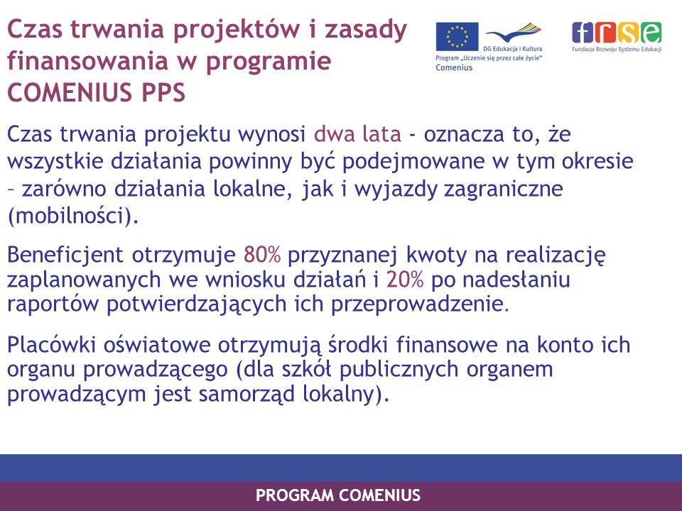 Czas trwania projektów i zasady finansowania w programie COMENIUS PPS Czas trwania projektu wynosi dwa lata - oznacza to, że wszystkie działania powin