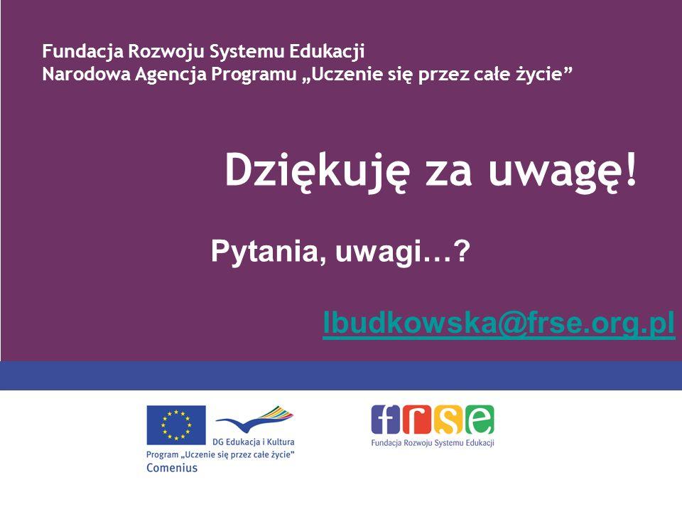 lbudkowska@frse.org.pl Dziękuję za uwagę! Pytania, uwagi…? Fundacja Rozwoju Systemu Edukacji Narodowa Agencja Programu Uczenie się przez całe życie