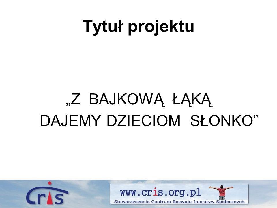 Tytuł projektu Z BAJKOWĄ ŁĄKĄ DAJEMY DZIECIOM SŁONKO
