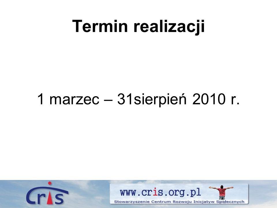 Termin realizacji 1 marzec – 31sierpień 2010 r.