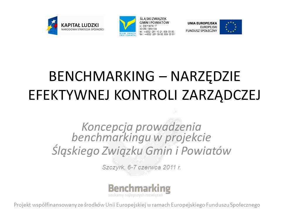 BENCHMARKING – NARZĘDZIE EFEKTYWNEJ KONTROLI ZARZĄDCZEJ Koncepcja prowadzenia benchmarkingu w projekcie Śląskiego Związku Gmin i Powiatów Szczyrk, 6-7