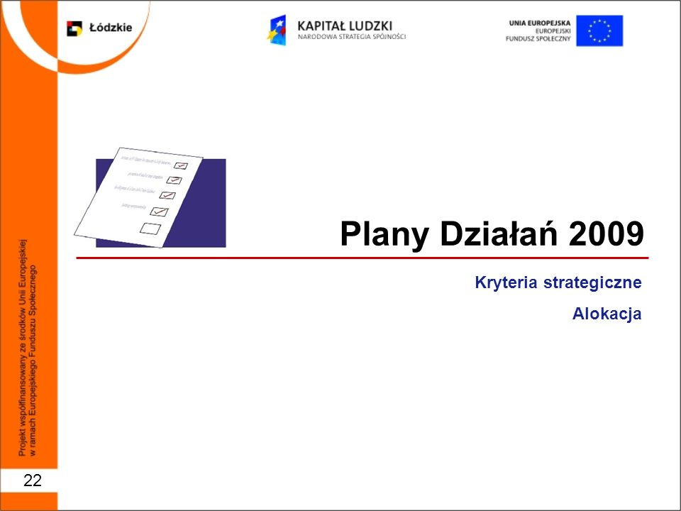Plany Działań 2009 Kryteria strategiczne Alokacja 22