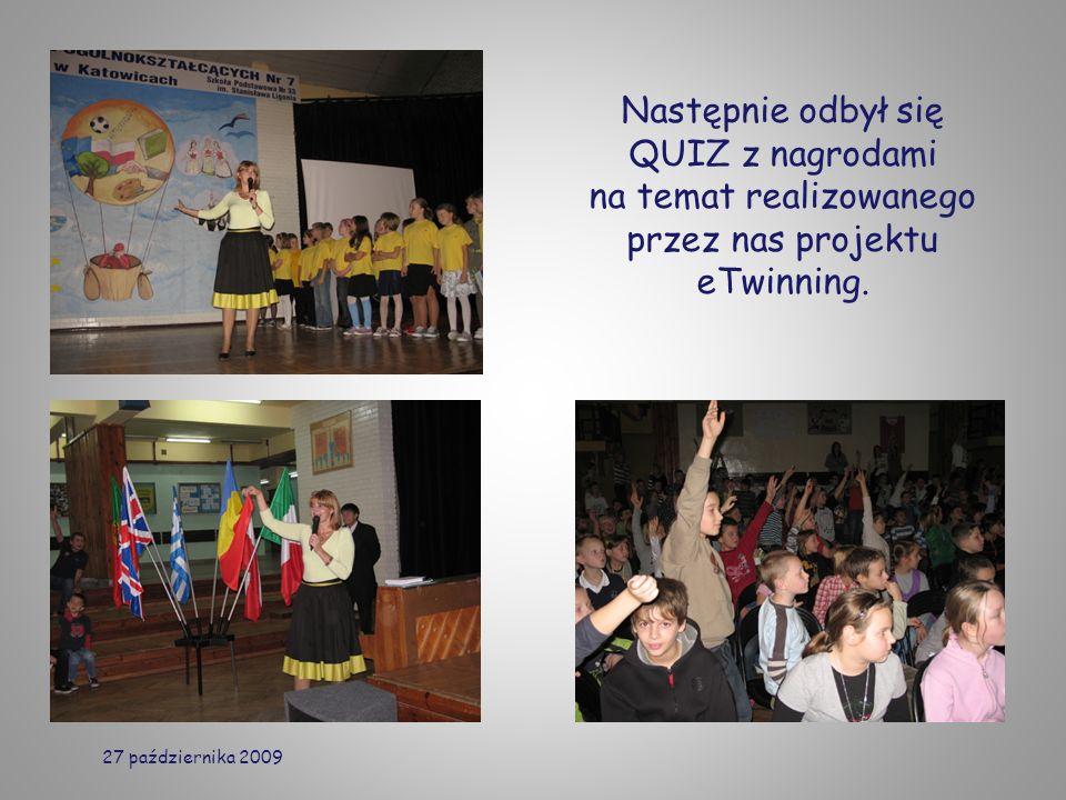 Następnie odbył się QUIZ z nagrodami na temat realizowanego przez nas projektu eTwinning. 27 października 2009