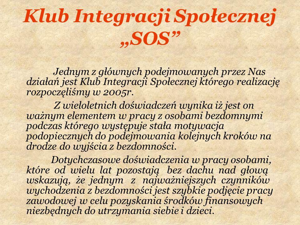 Klub Integracji Społecznej SOS Jednym z głównych podejmowanych przez Nas działań jest Klub Integracji Społecznej którego realizację rozpoczęliśmy w 20