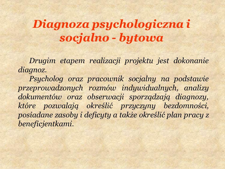 Diagnoza psychologiczna i socjalno - bytowa Drugim etapem realizacji projektu jest dokonanie diagnoz. Psycholog oraz pracownik socjalny na podstawie p