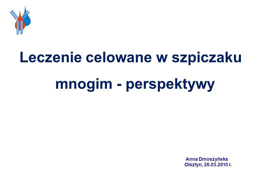 Anna Dmoszyńska Olsztyn, 26.03.2010 r. Leczenie celowane w szpiczaku mnogim - perspektywy