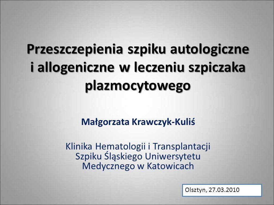 Przeszczepienia szpiku autologiczne i allogeniczne w leczeniu szpiczaka plazmocytowego Małgorzata Krawczyk-Kuliś Klinika Hematologii i Transplantacji