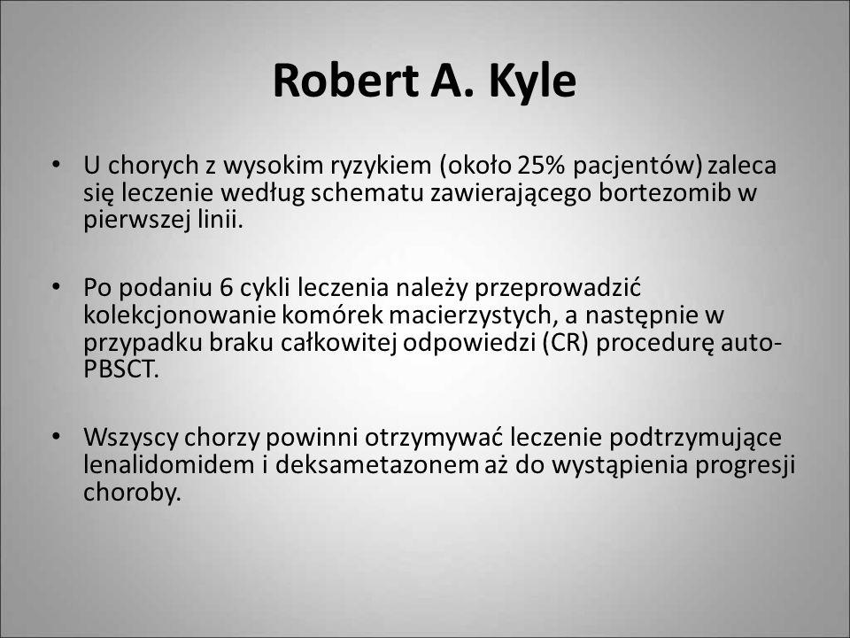 Robert A. Kyle U chorych z wysokim ryzykiem (około 25% pacjentów) zaleca się leczenie według schematu zawierającego bortezomib w pierwszej linii. Po p