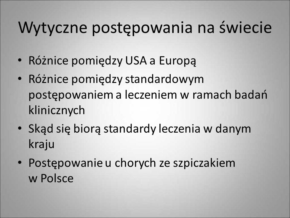 Wytyczne postępowania na świecie Różnice pomiędzy USA a Europą Różnice pomiędzy standardowym postępowaniem a leczeniem w ramach badań klinicznych Skąd