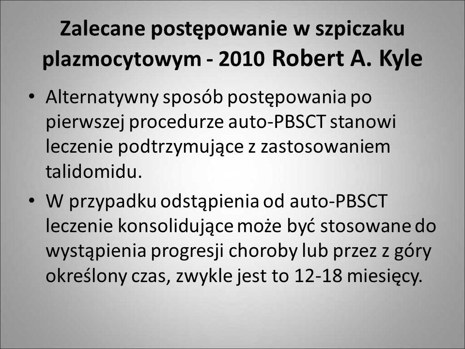 Zalecane postępowanie w szpiczaku plazmocytowym - 2010 Robert A. Kyle Alternatywny sposób postępowania po pierwszej procedurze auto-PBSCT stanowi lecz