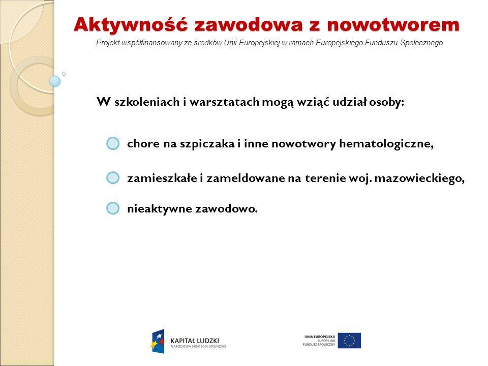Aktywność zawodowa z nowotworem Projekt współfinansowany ze środków Unii Europejskiej w ramach Europejskiego Funduszu Społecznego W szkoleniach i wars