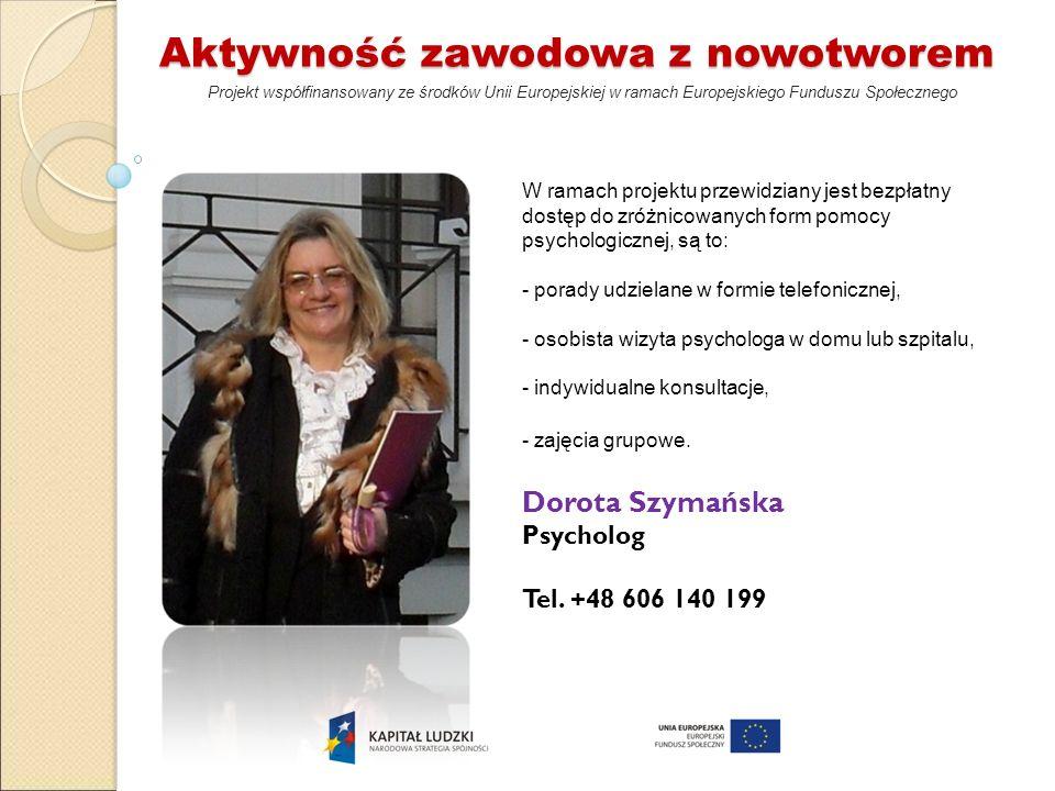 Aktywność zawodowa z nowotworem Projekt współfinansowany ze środków Unii Europejskiej w ramach Europejskiego Funduszu Społecznego Dorota Szymańska Psy