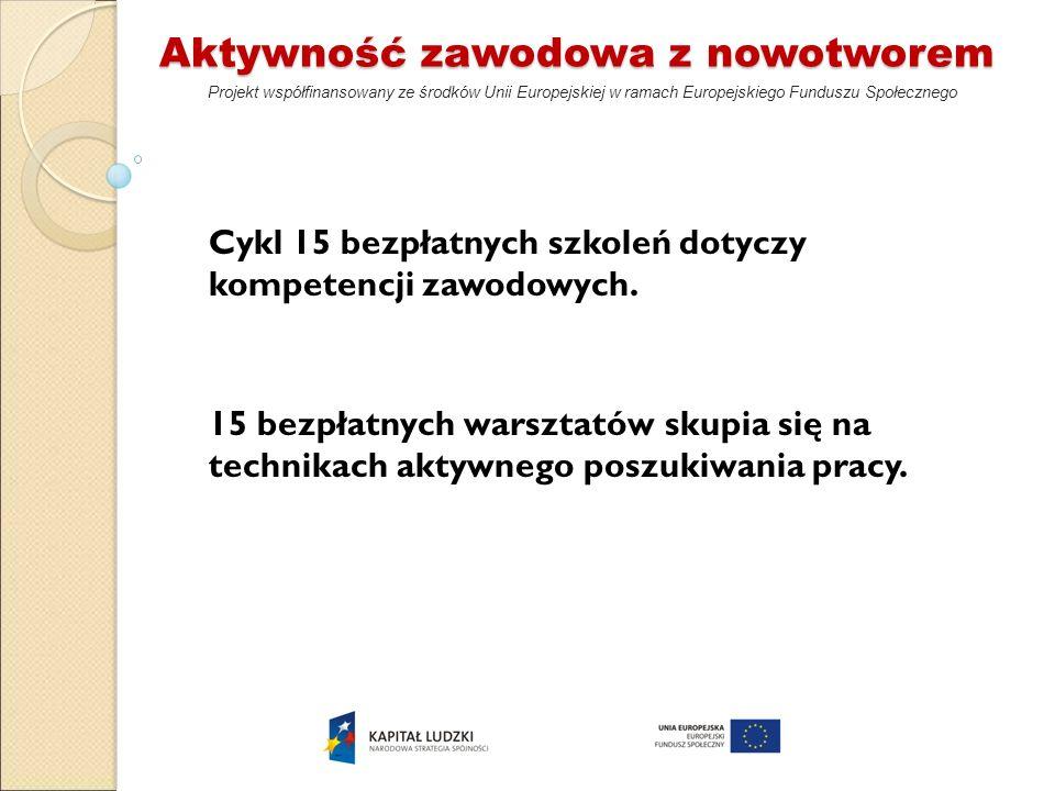 Aktywność zawodowa z nowotworem Projekt współfinansowany ze środków Unii Europejskiej w ramach Europejskiego Funduszu Społecznego Cykl 15 bezpłatnych