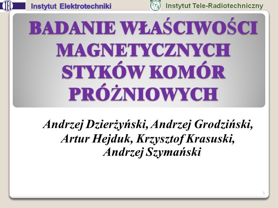 BADANIE WŁA Ś CIWO Ś CI MAGNETYCZNYCH STYKÓW KOMÓR PRÓ Ż NIOWYCH Andrzej Dzierżyński, Andrzej Grodziński, Artur Hejduk, Krzysztof Krasuski, Andrzej Sz