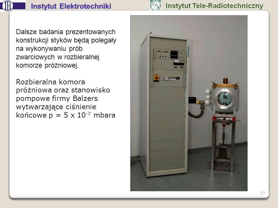 Dalsze badania prezentowanych konstrukcji styków będą polegały na wykonywaniu prób zwarciowych w rozbieralnej komorze próżniowej. Rozbieralna komora p