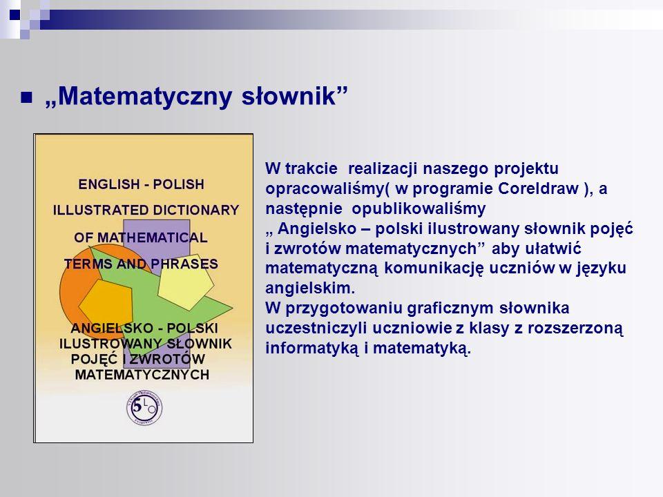 W trakcie realizacji naszego projektu opracowaliśmy( w programie Coreldraw ), a następnie opublikowaliśmy Angielsko – polski ilustrowany słownik pojęć