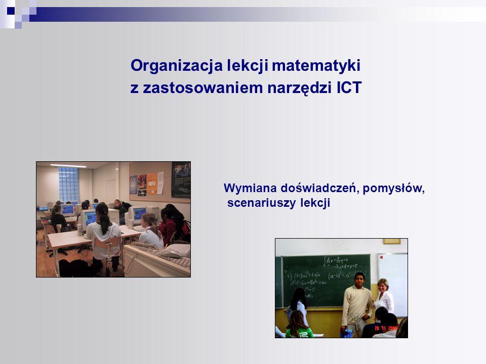 Organizacja lekcji matematyki z zastosowaniem narzędzi ICT Wymiana doświadczeń, pomysłów, scenariuszy lekcji