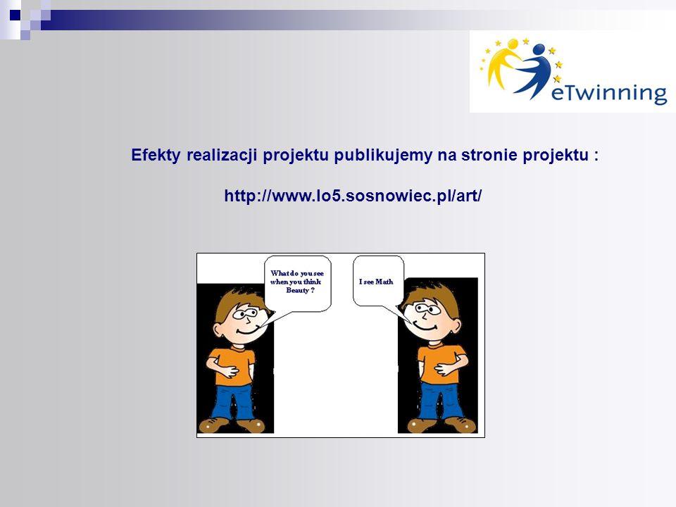Efekty realizacji projektu publikujemy na stronie projektu : http://www.lo5.sosnowiec.pl/art/