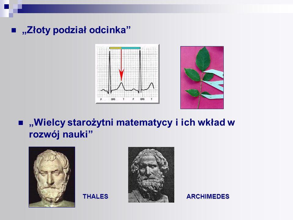 Złoty podział odcinka Wielcy starożytni matematycy i ich wkład w rozwój nauki THALES ARCHIMEDES