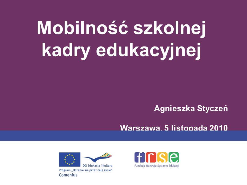 Mobilność szkolnej kadry edukacyjnej Agnieszka Styczeń Warszawa, 5 listopada 2010