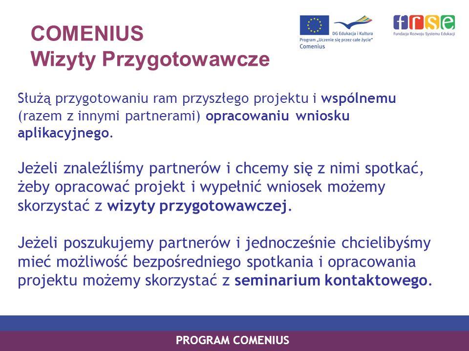 COMENIUS Wizyty Przygotowawcze Służą przygotowaniu ram przyszłego projektu i wspólnemu (razem z innymi partnerami) opracowaniu wniosku aplikacyjnego.