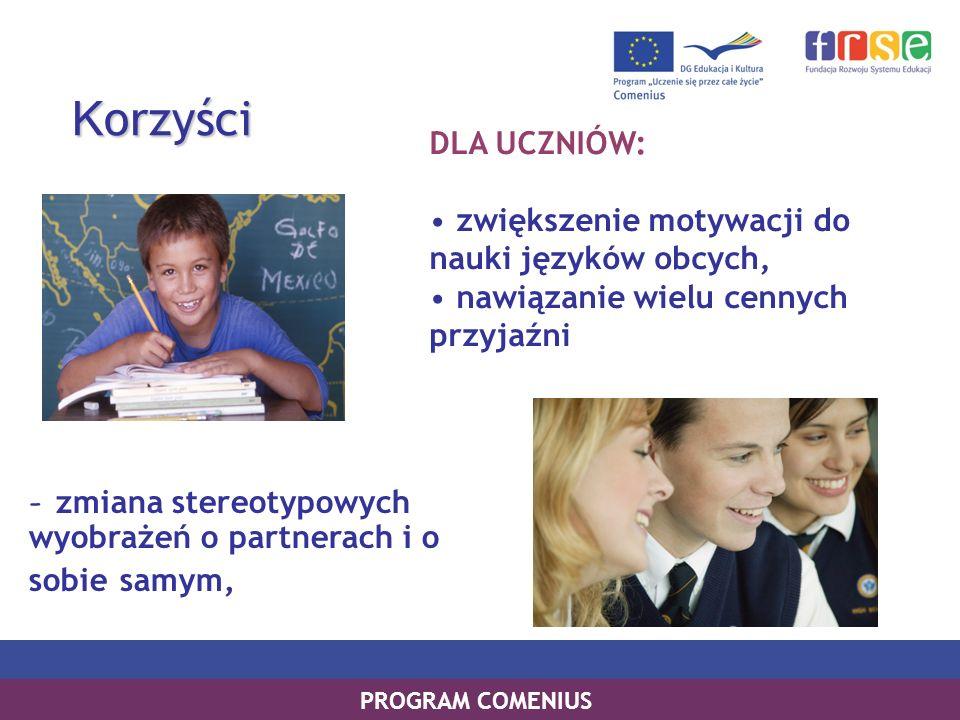 K orzyści K orzyści DLA UCZNIÓW: zwiększenie motywacji do nauki języków obcych, nawiązanie wielu cennych przyjaźni - zmiana stereotypowych wyobrażeń o