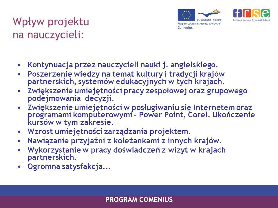 K orzyści DLA SZKOŁY: -wzbogacenie i uatrakcyjnienie oferty edukacyjnej, -realizacja ścieżek międzyprzedmiotowych, -wprowadzenie modyfikacji i zmian w zarządzaniu - promowanie praktycznej nauki języków obcych PROGRAM COMENIUS